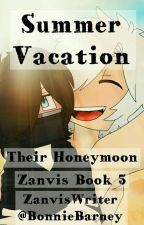 Summer Vacation  (Zanvis Book 5) COMPLETED  by ZanvisWriter