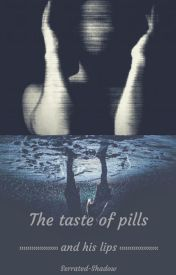 The taste of pills and his lips by Serrated-Shadow