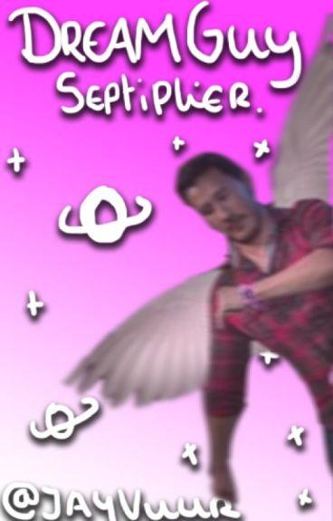 Dream Guy ~ Septiplier