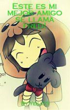 El es Mi Mejor Amigo Su Nombre Es Fred!!! by Yeili03