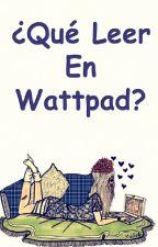 ¿Qué leer en Wattpad? by AgusBolso