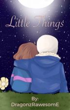 Little Things - Sans x Frisk by DragonzRawesomE