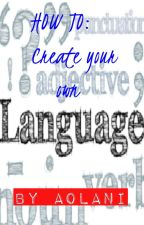 HOW TO: Create your own Language by Aolani-126