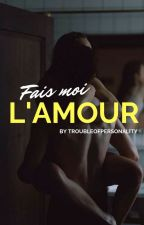 FAIS MOI L'AMOUR by troubleofpersonality