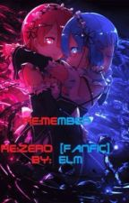 Re:Member [Re:Zero FanFiction] (Rem X Subaru) by Elm_ForestWood