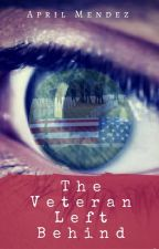 The Veteran Left Behind - ON HOLD by anmendezbooks