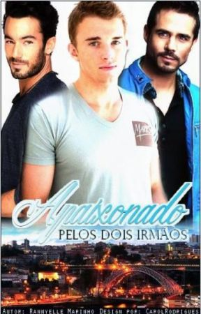 Apaixonado Pelo Dois Irmãos (Romance Gay) by RannyelleMarinho