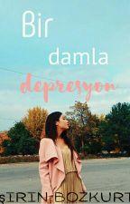 Bir Damla Depresyon (duzenleniyor)  by irinBozkurt1
