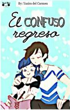 El Confuso Regreso by YaziradelCarmen