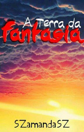 A Terra da Fantasia by SZamandaSZ