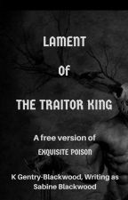 Lament of the Traitor King (The Exquisite Poison) by SabineBlackwood