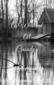 A Weekend At Casady's by GirlyGymnast26