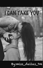 I CAN TAKE YOU by miss_dallas_94
