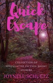 Quick Escape - Collection of Speculative Fiction Stories by JoySchultz9