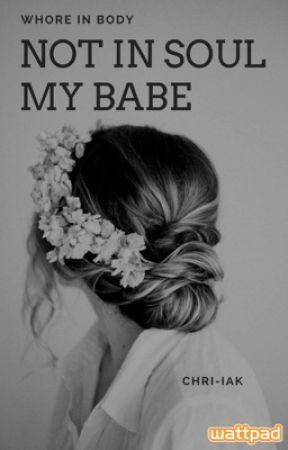 Πόρνη στο σώμα, οχι στην ψυχή μωρό μου.  by _chriiak_