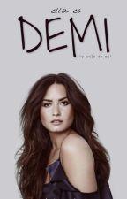 Ella Es Demi y Solo De mí. by ddlovatoheart11