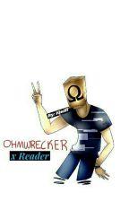 Ω Ohmwrecker x Reader Ω by iQuiff
