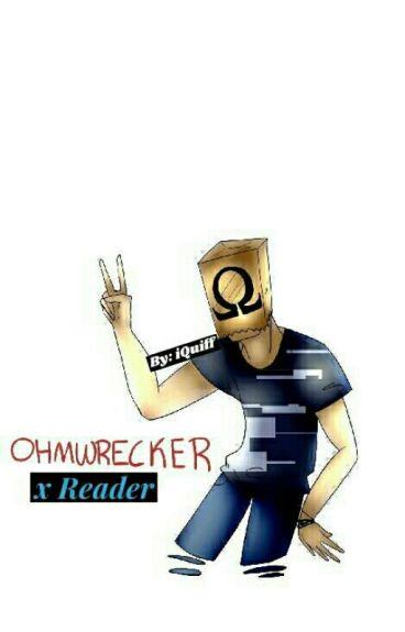 Ω Ohmwrecker x Reader Ω