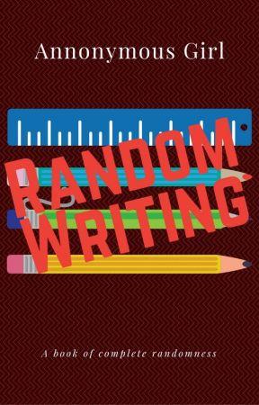Random Writing by AnnonymousGirl4842