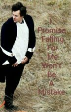 I Promise Falling For Me Won't Be A Mistake by maieashraf0