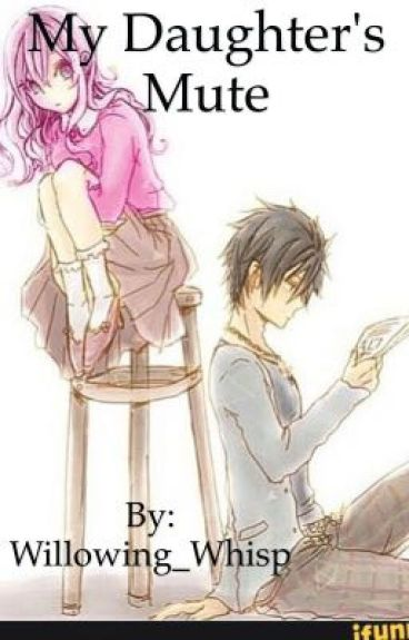 My Daughter's Mute {Next Generation Book AU Book} {Sequel To She's Mute}