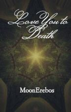 Love You to Death by MoonErebos