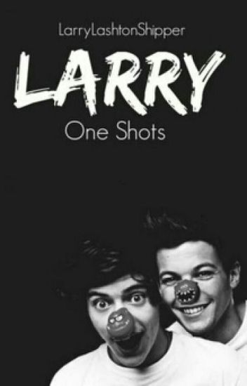 Larry Oneshots.