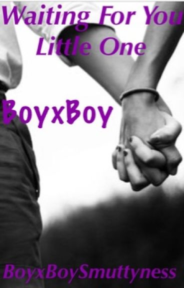 Waiting For You Little One (BoyxBoy) (Smut)