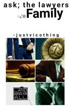 ➳ ; Ask the lawyers Family ; by -justvicothing
