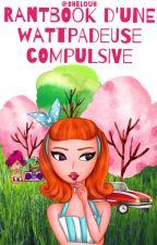 Le RantBook d'une wattpadeuse compulsive by shelouh