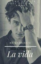 Me Cambiaste La Vida♡ ( Completa) by AniceCaceres