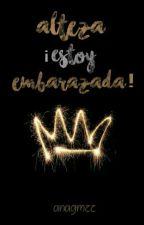 Alteza, ¡Estoy Embarazada! by XsarasweetX