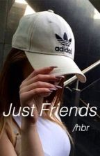 Just Friends (Hunter Rowland)  by Huntersxkoury