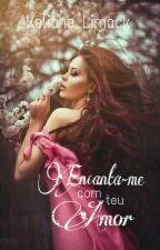 Encanta-me com teu Amor by KelianeLimack