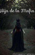 Hija de la Mafia. by ChicaenLlamasxx