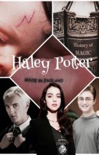 The Adventures of Haley Potter ↠ Draco Malfoy Love Story by BrianaSanders