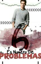 6 Es Numero De Problemas by Fangirls01-02