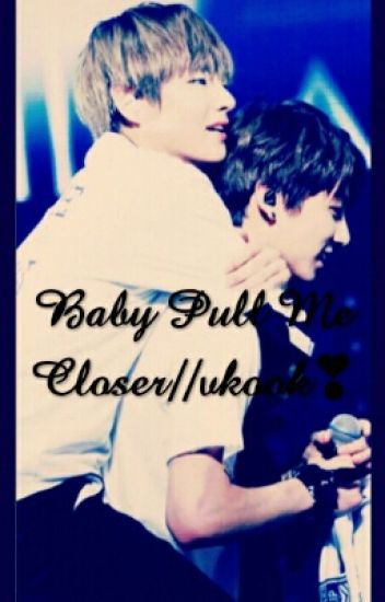 Baby Pull Me Closer//vkook❣