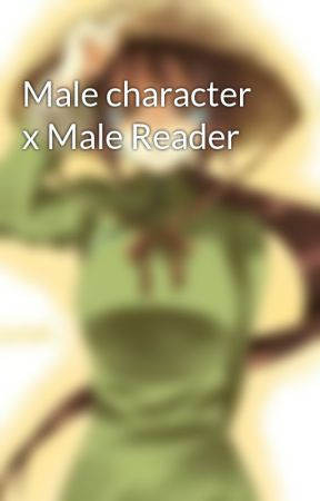 Male character x Male Reader by ANIME_BITCH2025