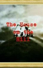 The House on the Hill [COMPLETED] by LightTheNight4U