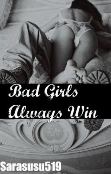 Bad Girls Always Win.