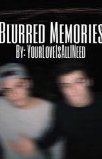 Blurred Memories by yourloveisallIneed