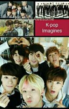 K-Pop Imagines (Requests Open!) by MedhaIsAwesome