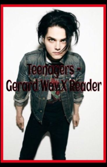 Teenagers ~ Gerard Way X Reader