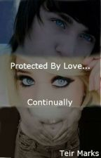 Protected By Love...Continually by ItsTeir