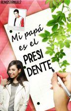 Mi papá es el Presidente by AlmostAngel7