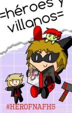 =Héroes y villanos= Fnafhs AU  by xXBatman-ShipperXx