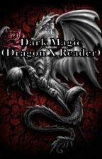 Dark Magic (dragon X reader) by smol-pawpaw