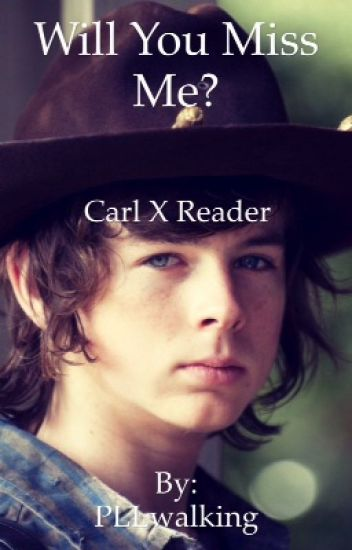 Walking dead Carl x reader Will you miss me?