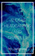 J2 ideas, headcanons, and drabbles  by semi_problematic